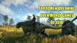 Top 10 New Upcoming Open World  Games Of 2018-2019 [PS4-Xbox One-Pc] (Gameplay)