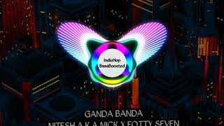 Ganda Banda | Nitesh A.K.A Nick x Forty Seven | Bass Boosted Audio