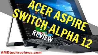 Acer Aspire Switch Alpha 12 Review:  Buy or Don't Buy? (4K)