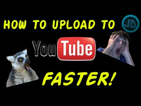 How To Upload To YouTube FASTER (Guaranteed) - 2014 UPDATED...