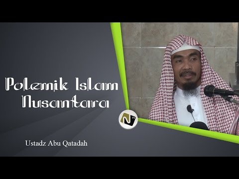Ustadz Abu Qotadah - Polemik Islam Nusantara