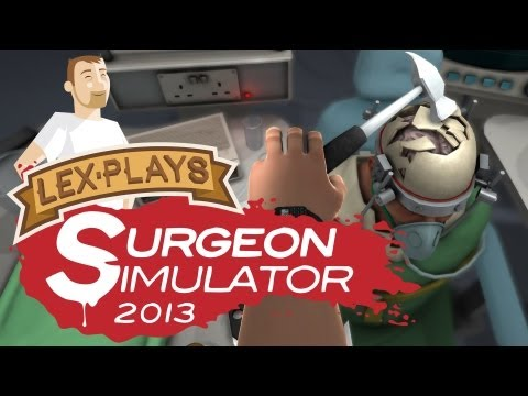 Lex Plays: Surgeon Simulator 2013 - Kidney and Brain Transplants