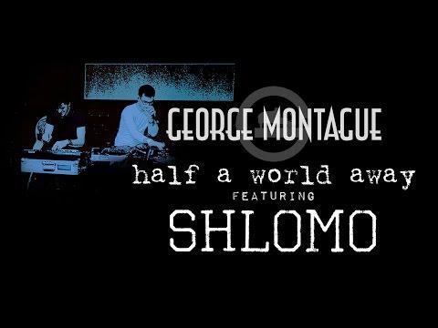 George Montague - Half A World Away feat. Shlomo