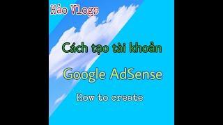 Cách tạo tài khoản AdSense ll Bật kiếm tiền từ youtube ll Hảo Vlogs
