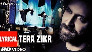 Lyrical: Tera Zikr Song   Guzaarish   Hrithik Roshan, Aishwarya Rai Bachchan   T-Series