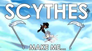 SCYTHES make me...