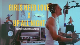 Girls Need Love X Up All Night - (Summer Walker X William Singe Cover)