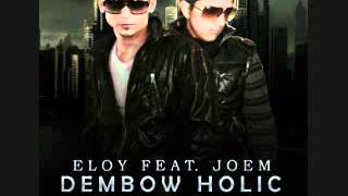 Eloy ft Joem -Dembow Holic Remix- Con letra