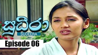 Sudeera | Episode 06 | 16 - 01 - 2020