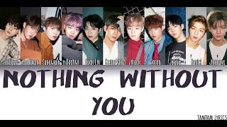 Nothing Without You - Wanna One Lyrics [Han,Rom,Eng] {Member Coded}