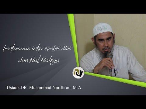 Ustadz DR. Muhammad Nur Ihsan, M.A. - Keutamaan Introspeksi Diri Dan Kiat Kiatnya