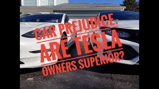 Car prejudice. Are Tesla owners superior? RANT!!!
