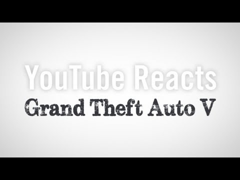 YouTube Reacts to Grand Theft Auto V