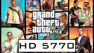 Grand Theft Auto V (GTA 5) on HD 5770 + Phenom II x4 965 BE