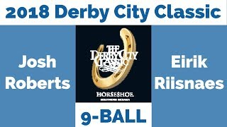 Josh Roberts vs Eirik Riisnaes - 9 Ball - 2018 Derby City Classic