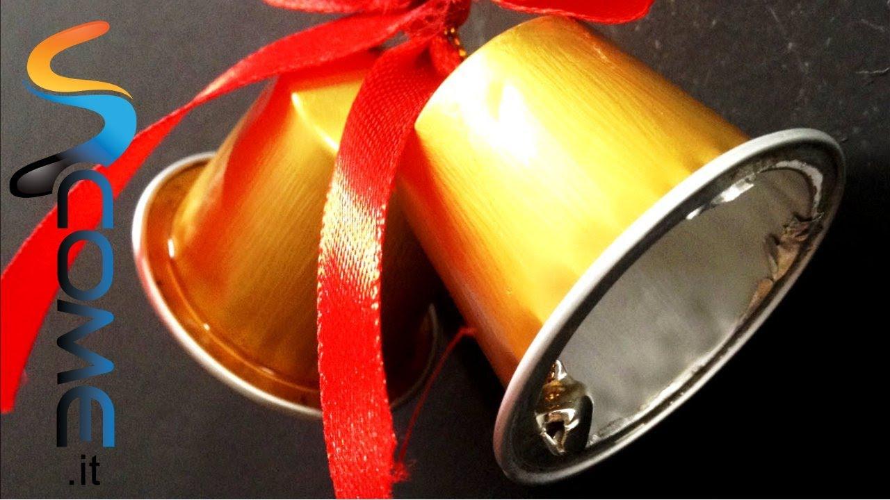 Addobbi di natale con capsule della nespresso campane for Youtube lavoretti per natale
