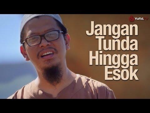 Motivasi Islami: Jangan Tunda Hingga Esok - Ustadz Abu Ihsan Al-Maidany, MA.