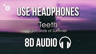 5 Seconds of Summer - Teeth (8D AUDIO)