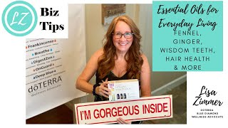 Oils for Everyday Living: Fennel, Ginger, Wisdom Teeth, Hair Health & More with Lisa Zimmer, doTERRA
