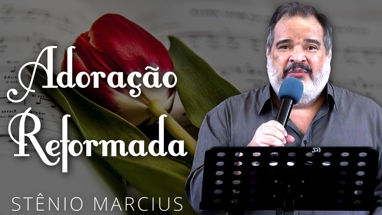 Adoração Reformada - Stênio Marcius