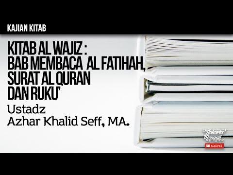 Al Wajiz BAB Membaca Al Fatihah, Membaca Surat Al Quran, dan Ruku - Ustadz Azhar Khalid Seff, MA.