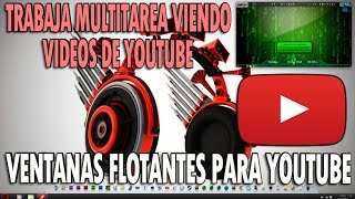 Ventana Flotante Para Youtube - Trabaja Multitarea Viendo Videos