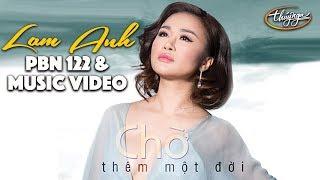 Lam Anh - Chờ Thêm Một Đời / PBN 122 & Music Video