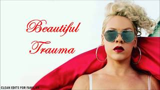 P!nk - Beautiful Trauma (Clean Version) [Lyric Video]