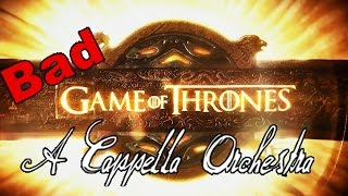 Game of Thrones - Bad A Cappella Orchestra