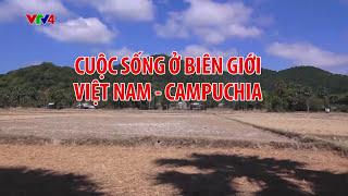 Cuộc sống ở biên giới Việt Nam - Campuchia