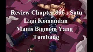 Review Chapter 896 : Satu Lagi Komandan Manis Bigmom Yang Tumbang