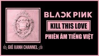 [Phiên âm tiếng Việt] Kill This Love – BLACKPINK