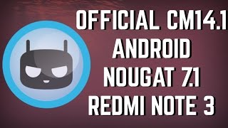 Official CM14.1 Android 7.1 Nougat on Redmi Note 3 - INSTALL [HINDI]