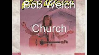 Watch Bob Welch Church video