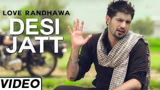 Desi Jatt Punjabi Song by Love Randhawa | Punjabi Love Songs