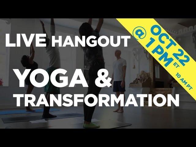 YOGA & TRANSFORMATION Live Hangout - Mon Oct 22nd @ 1PM EST / 10AM PST