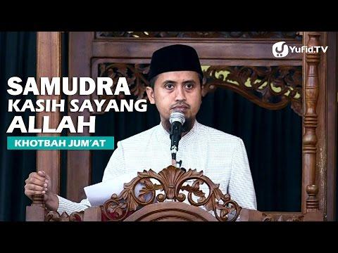 Khotbah Jumat: Samudra Kasih Sayang - Ustadz Abdullah Zaen, MA