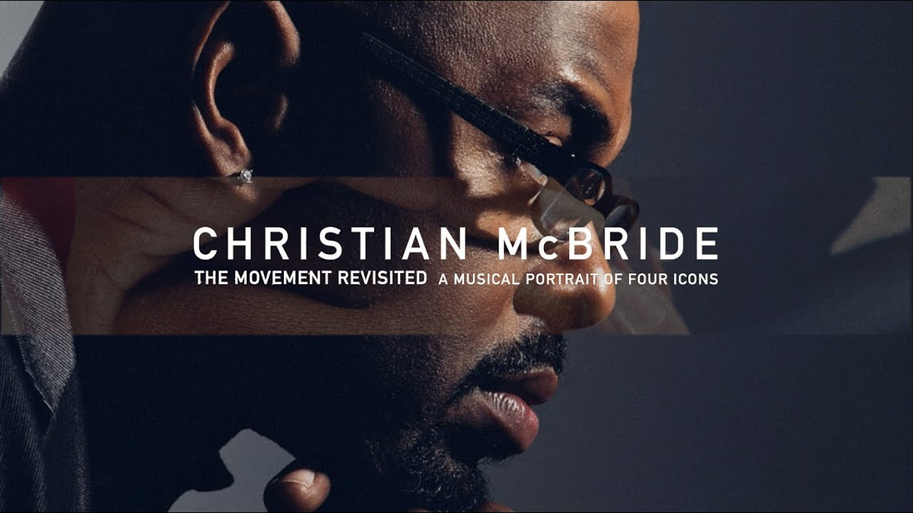 Christian McBride - Documentary映像公開&全曲フル試聴開始 新譜「The Movement Revisited: A Musical Portrait of Four Icons」2020年2月7日発売 thm Music info Clip