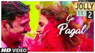 GO PAGAL Video Song Jolly LLB 2 Akshay Kumar Huma Qureshi Raftaar Nindy Kaur