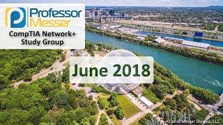 Professor Messer's Network+ Study Group - June 2018