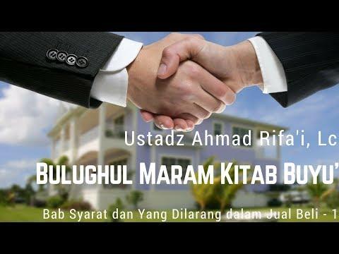 Ustadz Ahmad Rifa'i - Bulughul Maram (Kitab Buyu' Bab Syarat dan Yang Dilarang dalam Jual Beli 1)
