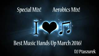 Special Mix! Aerobics Mix! Best Hands Up March 2016!