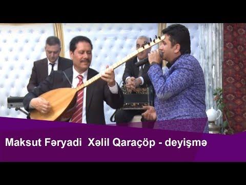 Maksut  Koca Feryadi və Xəlil Qaraçöp deyişməsi--Könül Körpümüzdə