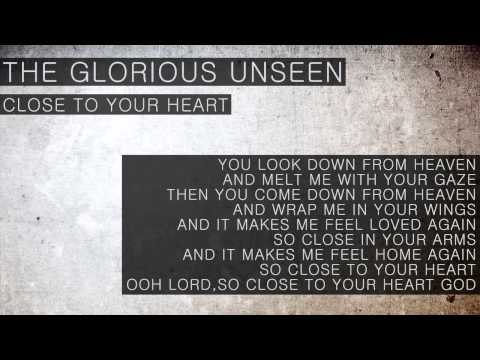 The Glorious Unseen - Close To Your Heart