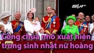 (VTC14)_Công chúa nhỏ nước Anh xuất hiện trong sinh nhật nữ hoàng