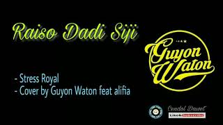 Raiso Dadi Siji - Stress Royal (Cover by Guyon Waton feat alifia )