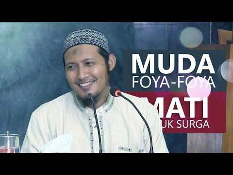 Kajian Islam: Muda Foya Foya Mati Masuk Surga - Ustadz Zaid Susanto, Lc
