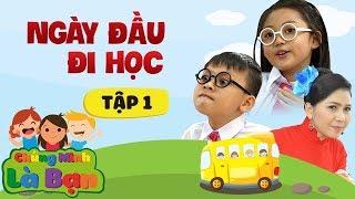 🌞🌻Chúng Mình Là Bạn | Tập 1: Ngày Đầu Đi Học 🏣| Phim Sitcom Gia Đình Hay 2017 | Bé An Khang