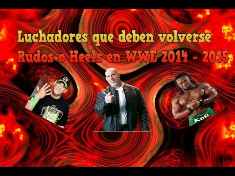 Luchadores Que Deben Volverse Rudos O Heels En Wwe 2014-2015 (loquendo) video