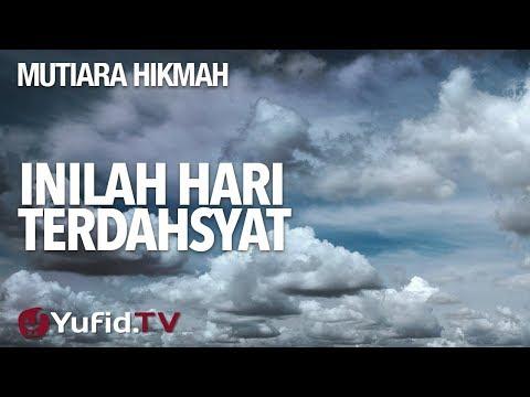 Inilah Hari Terdahsyat - Ustadz Abdurrahman Thoyib, Lc.
